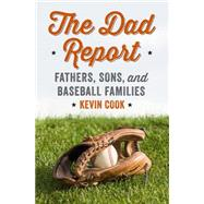 The Dad Report: Fathers, Sons, and Baseball Families by Cook, Kevin, 9780393246001