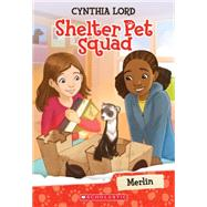 Merlin (Shelter Pet Squad #2) by Lord, Cynthia; McGuire, Erin, 9780545636001