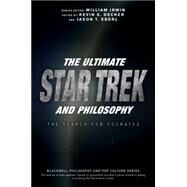 The Ultimate Star Trek and Philosophy by Irwin, William; Decker, Kevin S.; Eberl, Jason T., 9781119146001