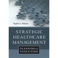 Strategic Healthcare Management: Planning and Execution by Walston, Stephen L., 9781567936001