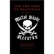 For the Sake of Heaviness by Slagel, Brian; Eglinton, Mark (CON); Ulrich, Lars, 9781947026001