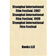 Shanghai International Film Festival : 2007 Shanghai International Film Festival, 1999 Shanghai International Film Festival by , 9781157136002