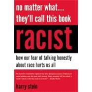 No Matter What...they'll Call This Book Racist: How Our Fear of Talking Honestly About Race Hurts Us All by Stein, Harry, 9781594036002