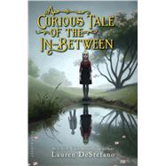 A Curious Tale of the In-Between by DeStefano, Lauren, 9781619636002