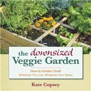 The Downsized Veggie Garden by Copsey, Kate, 9781943366002