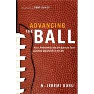 Advancing the Ball : Race, Reformation, and the Quest for Equal Coaching Opportunity in the NFL by Duru, N. Jeremi; Dungy, Tony, 9780199736003