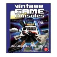 Vintage Game Consoles: An Inside Look at Apple, Atari, Commodore, Nintendo, and the Greatest Gaming Platforms of All Time by Loguidice; Bill, 9780415856003