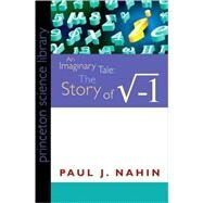 An Imaginary Tale: The Story of The Square Root of Minus One by Nahin, Paul J., 9780691146003