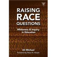 Raising Race Questions: Whiteness and Inquiry in Education by Michael, Ali; Harper, Shaun R., 9780807756003