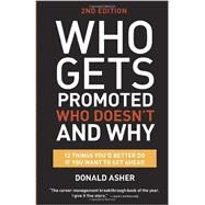 Who Gets Promoted, Who Doesn't, and Why, Second Edition by ASHER, DONALD, 9781607746003