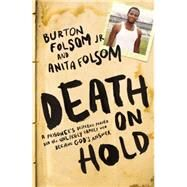 Death on Hold: A Prisoner's Desperate Prayer and the Unlikely Family Who Became God's Answer by Folsom, Burton W., Jr.; Folsom, Anita, 9781595556004