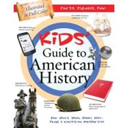 Kids' Guide to American History: Who, What, When, Where, Why - From a Christian Perspective by Sumner, Tracy M., 9781616266004