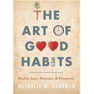 The Art of Good Habits by Herrman, Nathalie W., 9780738746005