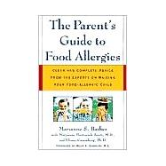 The Parent's Guide to Food Allergies Clear and Complete Advice from the Experts on Raising Your Food-Allergic Child by Barber, Marianne S.; Scott, Maryanne Bartoszek, M.D.; Greenberg, Elinor, Ph.D.; Sampson, Hugh A., M.D., 9780805066005