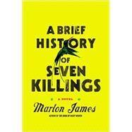A Brief History of Seven Killings A Novel by James, Marlon, 9781594486005
