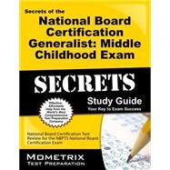 Secrets of the National Board Certification Generalist: Middle Childhood Exam Study Guide: National Board Certification Test Review for the Nbpts National Board Certification Exam by National Board Certification Exam Secrets Team, 9781614036005