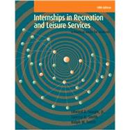 Internships in Recreation and Leisure Services: A Practical Guide for Students by Seagle, Edward E., Jr.; Smith, Tammy B.; Smith, Ralph W., Ph.D., 9781939476005