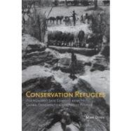 Conservation Refugees: The Hundred-Year Conflict Between Global Conservation and Native Peoples by Dowie, Mark, 9780262516006