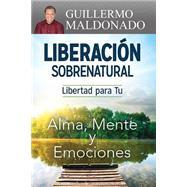 Liberacion sobrenatural / Supernatural Deliverance by Maldonado, Guillermo, 9781629116006
