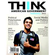 THINK American Government 2012 by Tannahill, Neal, 9780205856008