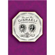 Mr. and Mrs. Disraeli A Strange Romance by Hay, Daisy, 9780374536008