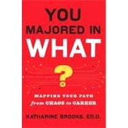 You Majored in What? : Mapping Your Path from Chaos to Career by Brooks, Ed.D., Katharine (Author), 9780452296008