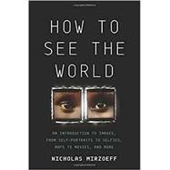 How to See the World by Mirzoeff, Nicholas, 9780465096008