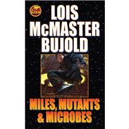 Miles, Mutants and Microbes by Bujold, Lois McMaster, 9781416556008