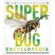 Super Bug Encyclopedia by Woodward, John, 9781465446008