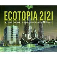 Ecotopia 2121 by Marshall, Alan, 9781628726008