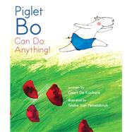 Piglet Bo Can Do Anything! by De Kockere, Geert; Van Hemeldonck, Tineke; Mertens, Thomas W., 9781632206008