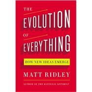 The Evolution of Everything: How New Ideas Emerge by Ridley, Matt, 9780062296009