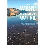 The West without Water: What Past Floods, Droughts, and Other Climatic Clues Tell Us About Tomorrow by Ingram, B. Lynn; Malamud-roam, Frances; Postel, Sandra L., 9780520286009