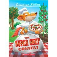 Geronimo Stilton #58: the Super Chef Contest by Stilton, Geronimo, 9780545656009