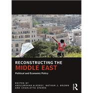 Reconstructing the Middle East: Political and Economic Policy by Alkebsi; Abdulwahab, 9781138666009