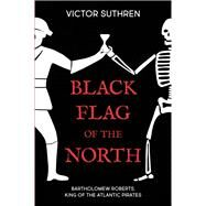 Black Flag of the North by Suthren, Victor, 9781459736009