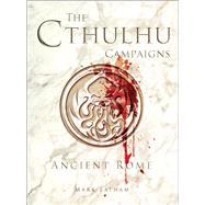 The Cthulhu Campaigns Ancient Rome by Latham, Mark; RU-MOR, 9781472816009