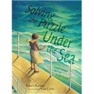 Solving the Puzzle Under the Sea Marie Tharp Maps the Ocean Floor by Burleigh, Robert; Col�n, Ra�l, 9781481416009