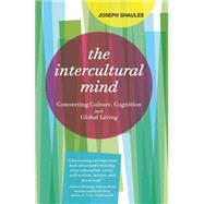 The Intercultural Mind: Connecting Culture, Cognition, and Global Living by Shaules, Joseph, 9781941176009