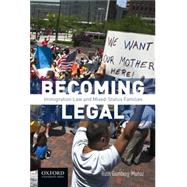 Becoming Legal Immigration Law and Mixed-Status Families by Gomberg-Muñoz, Ruth, 9780190276010