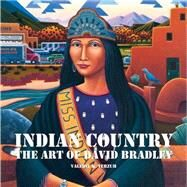 Indian Country: The Art of David Bradley by Verzuh, Valerie K., 9780890136010