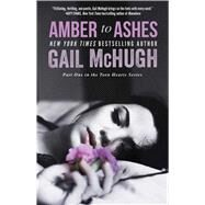 Amber to Ashes by McHugh, Gail, 9781476766010
