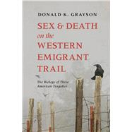 Sex and Death on the Western Emigrant Trail by Grayson, Donald, 9781607816010