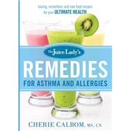 The Juice Lady's Remedies for Asthma and Allergies by Calbom, Cherie, 9781621366010