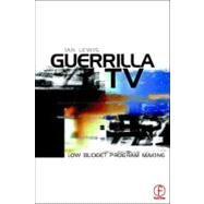Guerrilla TV: Low budget programme making by Lewis; Ian, 9780240516011