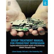 Group Treatment Manual for Persistent Depression: Cognitive Behavioral Analysis System of Psychotherapy (CBASP) TherapistÆs Guide by Sayegh; Liliane, 9781138926011