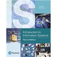 Introduction to Information Systems People, Technology and Processes Plus MyLab MIS -- Access Card Package by Wallace, Patricia, 9780134746012