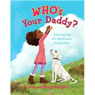 Who's Your Daddy? Discovering the Awesomest Daddy Ever by Harper, Lisa; Duchess, Olivia, 9781535906012