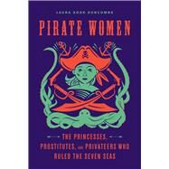 Pirate Women by Duncombe, Laura Sook, 9781613736012