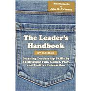 The Leader's Handbook: Learning Leadership Skills by Facilitating Fun, Games, Play, and Positive Interaction by Michaelis, Bill; O'Connell, John M., 9781939476012